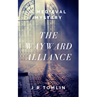 The Wayward Alliance: A Medieval Mystery (The Sir Law Kintour Mysteries Book 1) (English Edition)