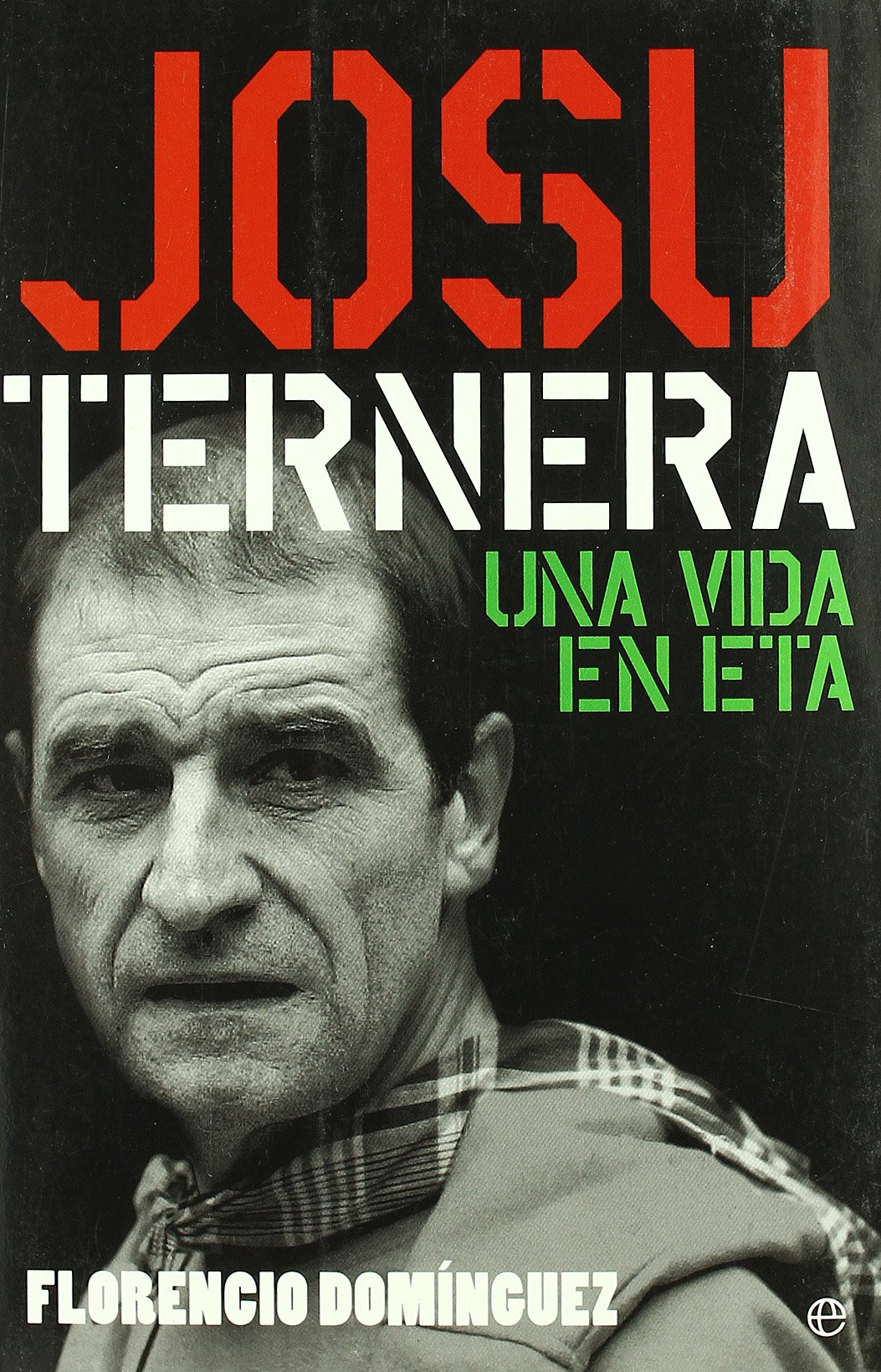 Josu Ternera: Una Vida En Eta (Spanish Edition) (Spanish) Paperback – 2006