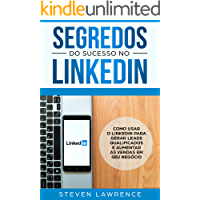 Segredos Do Sucesso No Linkedin: Como Usar o LinkedIn Para Gerar Leads Qualificados e Aumentar as Vendas Em Seu Negócio