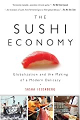 The Sushi Economy: Globalization and the Making of a Modern Delicacy Kindle Edition