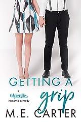 Getting a Grip (Getting a Grip Duet #1): A #MyNewLife Romantic Comedy Kindle Edition
