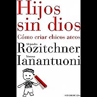 Hijos sin dios: Cómo criar hijos ateos