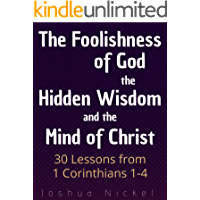 The Foolishness of God, the Hidden Wisdom, and the Mind of Christ - 30 Lessons from 1 Corinthians 1-4