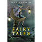 The Big Book of Fairy Tales (1500+ fairy tales: Cinderella, Rapunzel, The Sleeping Beauty, The Ugly Ducking, The Little…