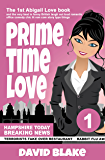 Prime Time Love: The 1st Abigail Love Book and the Very Best in Funny British Laugh Out Loud Romantic Office Comedy Chic Lit Rom Com Story Type Things