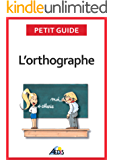 L'orthographe: Plus aucun doute pour écrire et épeler les mots de la langue française (Petit guide t. 131) (French Edition)