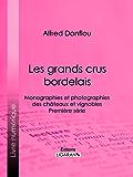 Les grands crus bordelais : monographies et photographies des châteaux et vignobles: Première série
