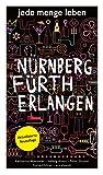Jede Menge Leben: Nürnberg, Fürth, Erlangen