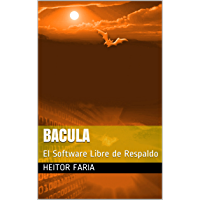 Bacula : El Software Libre de Respaldo (Spanish Edition)