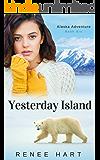Yesterday Island (Alaska Adventure Romance Book 6)