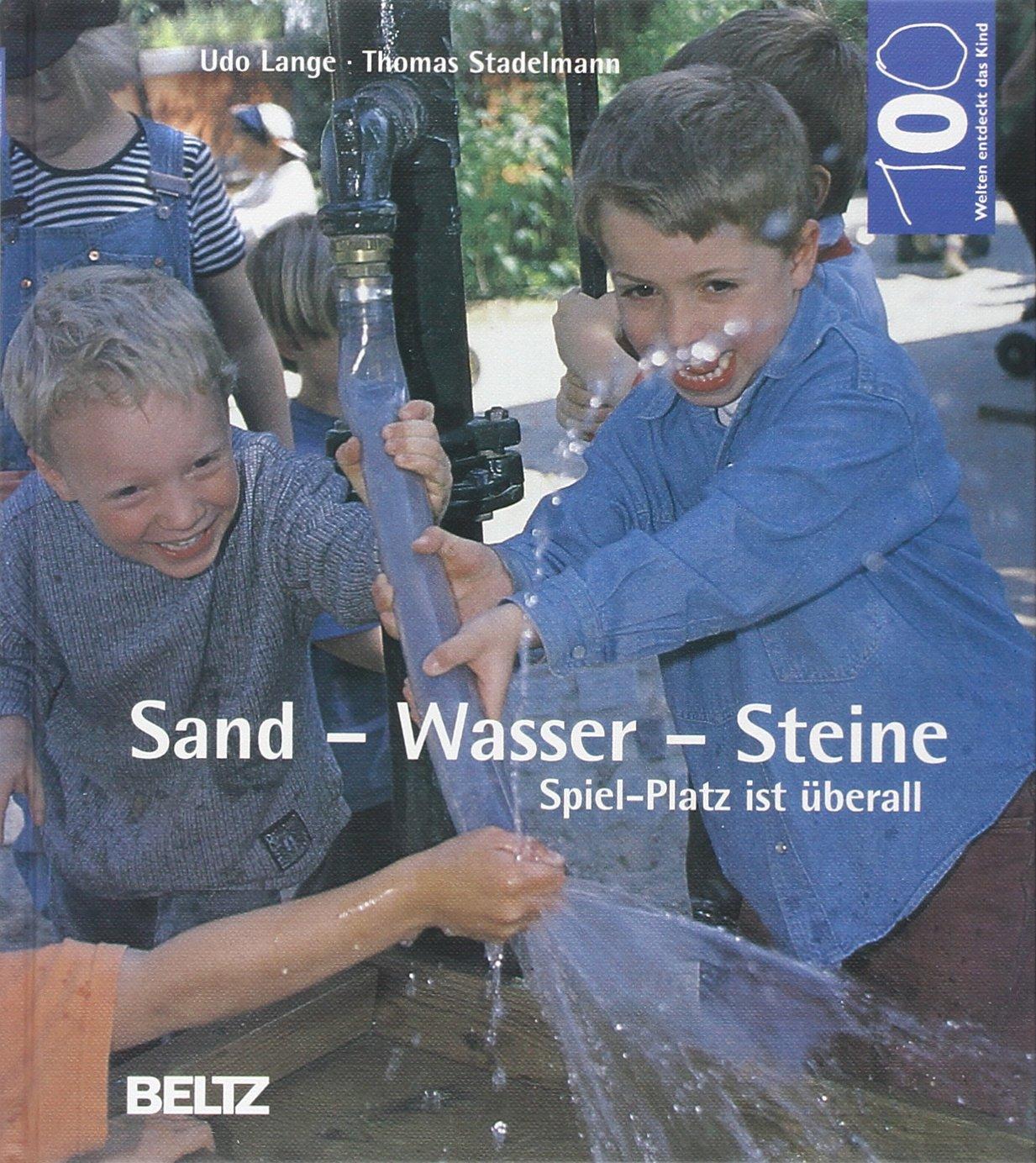 Hundert Welten entdeckt das Kind: Sand, Wasser, Steine: Spiel-Platz ist überall