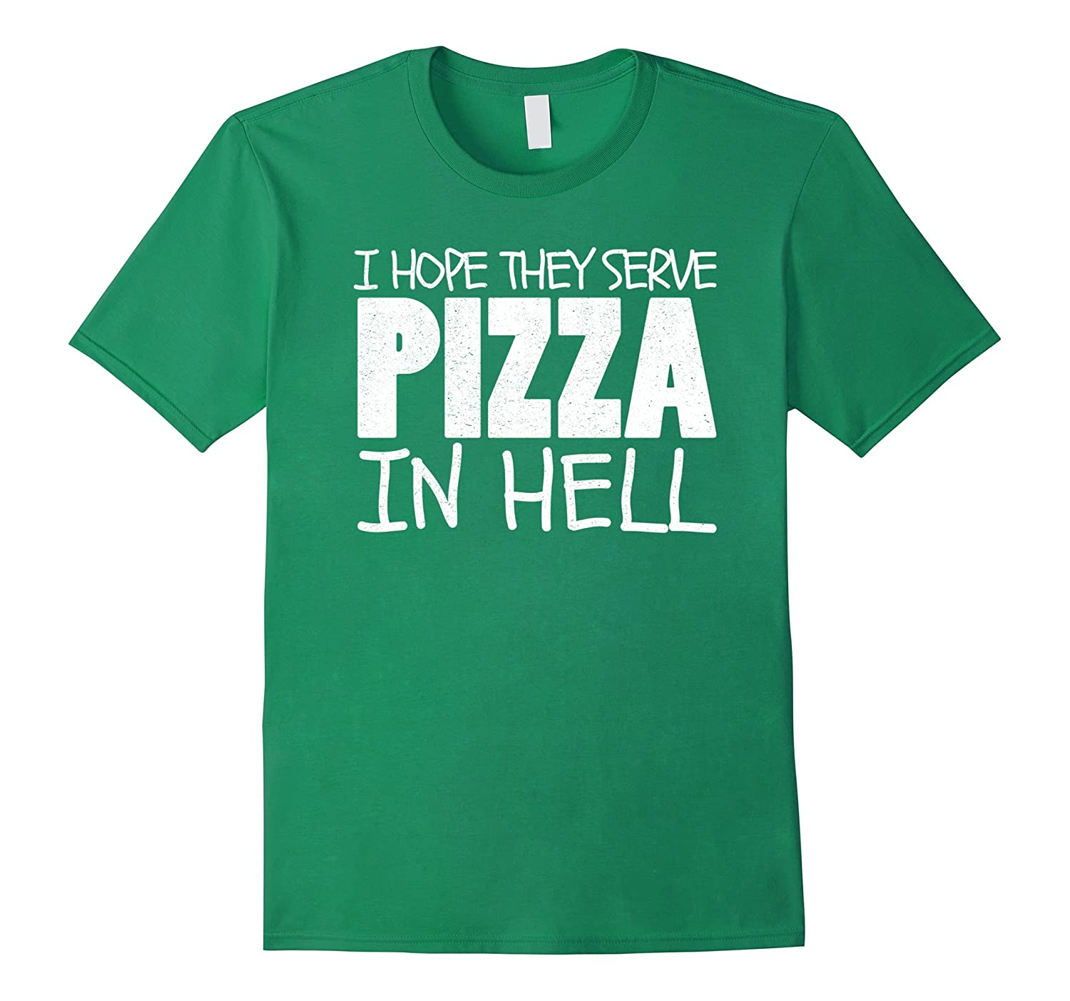 I Hope They Serve Pizza In Hell Funny T Shirt-TH