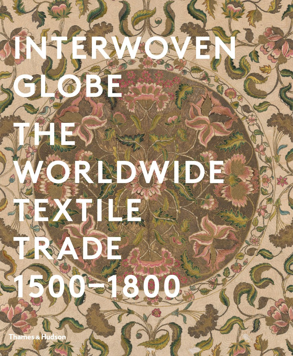 interwoven globe the worldwide textile trade 1500 1800