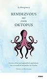Rendezvous mit einem Oktopus: Extrem schlau und unglaublich empfindsam: Das erstaunliche Seelenleben der Kraken