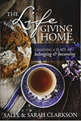 The Lifegiving Home: Creating a Place of Belonging and Becoming Paperback