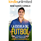 La Escuela del Futbol: Cómo utilizar el deporte para construir vidas extraordinarias
