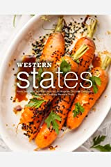 Western States: From Seattle to San Francisco to Los Angeles Discover Delicious American Cooking Western Style Kindle Edition