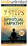 7 Steps to Spiritual Empathy, a practical guide: The Spiritual Philosophy of Emotional Intelligence. Learn to Listen. Change your Life! (The Intelligence of Our Emotions Book 1)