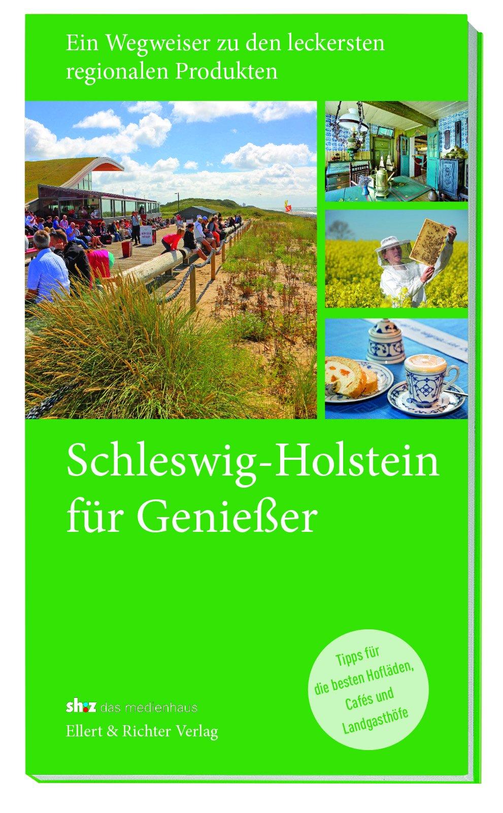 Schleswig-Holstein ... für Genießer. Ein Wegweiser zu den leckersten regionalen Produkten. Tipps für die besten Hofläden, Cafés und Landgasthöfe u.v.m.