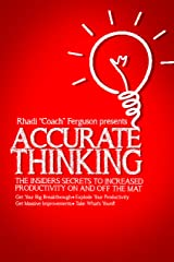 Accurate Thinking For Coaches And Grapplers: Accurate Thinking: The Insiders' Secrets To Increased Productivity On and Off The Mat Kindle Edition