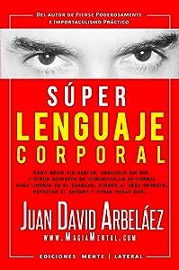 Súper Lenguaje Corporal: Secretos de comunicación no verbal para liderar en el trabajo, atraer al sexo opuesto, detectar el engaño y más (Super Lenguaje Corporal nº 1) (Spanish Edition)