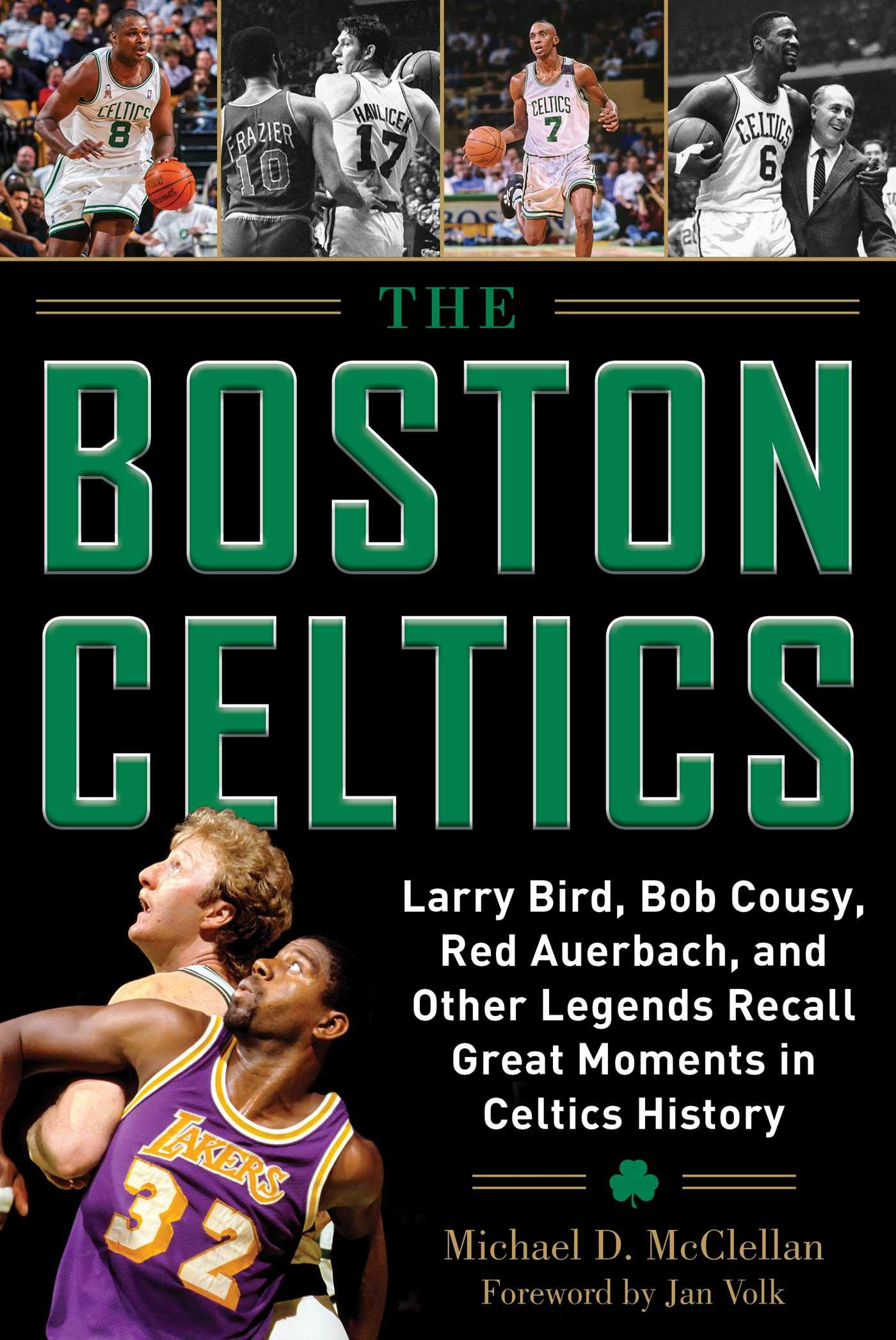 The Boston Celtics  Larry Bird Bob Cousy Red Auerbach And Other Legends Recall Great Moments In Celtics History