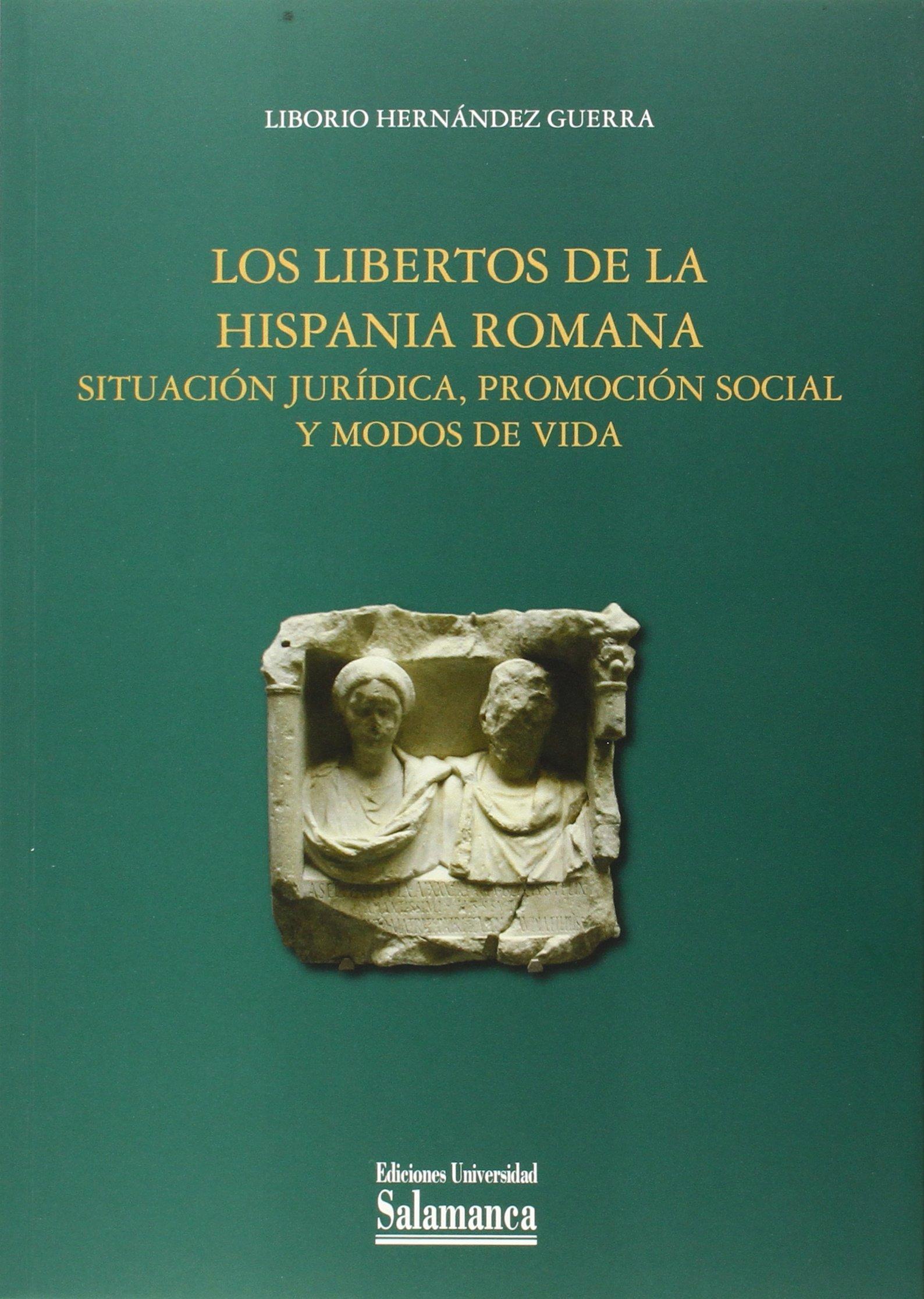 LOS LIBERTOS DE LA HISPANIA ROMANA: SITUACION JURIDICA, PROM: Amazon.es: HERNANDEZ GUERRA, LIBORIO: Libros