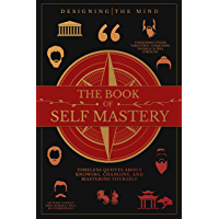 The Book of Self Mastery: Timeless Quotes About Knowing, Changing, and Mastering Yourself (English Edition)