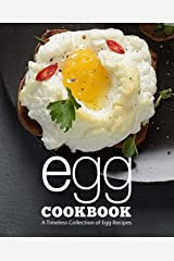 Egg Cookbook: A Timeless Collection of Egg Recipes Kindle Edition