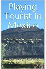 Playing Tourist in Mexico: A Collection of Adventures from Women Traveling in Mexico Kindle Edition