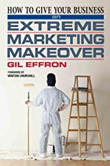 How to Give Your Business an Extreme Marketing Makeover Kindle Edition