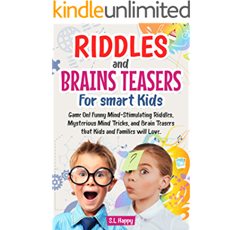 Amazon Com Riddles And Brain Teasers For Smart Kids Game On Funny Mind Stimulating Riddles Mysterious Mind Tricks And Brain Teasers That Kids And Family Will Love Ebook Happy S L Kindle Store