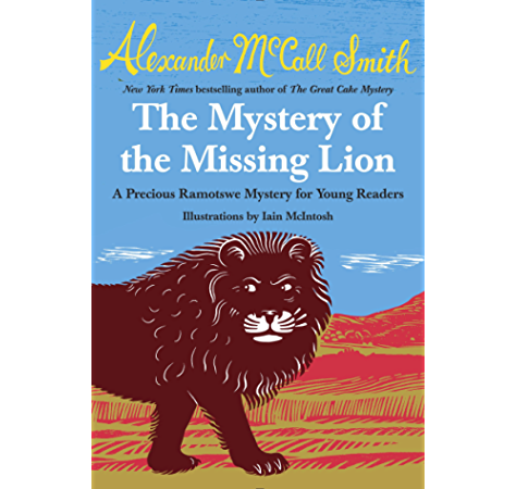 The Mystery Of The Missing Lion Precious Ramotswe Mystery Book 3 Kindle Edition By Mccall Smith Alexander Children Kindle Ebooks Amazon Com