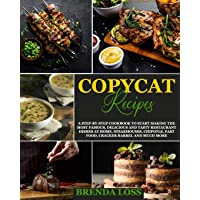 Copycat Recipes: A Step-by-Step Cookbook to Start Making the Most Famous, Delicious...