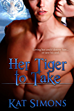 Her Tiger To Take (Tiger Shifters Book 4)