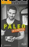 Paleo in 15 Minuten: schlank & glücklich mit der Steinzeit Diät. Schnelle & einfache Rezepte für jeden Tag.