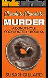 Chocolate Chocolate Murder: A Donut Hole Cozy Mystery - Book 56