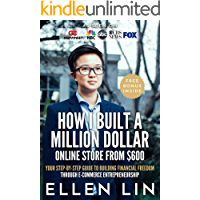 How I Built a Million Dollar Online Store From $600: Your step-by-step guide to building financial freedom through E-commerce Entrepreneurship
