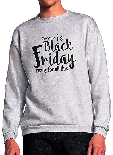 Black Friday-Ready For All This Grey Unisex Sweatshirt: Amazon.es: Ropa y accesorios