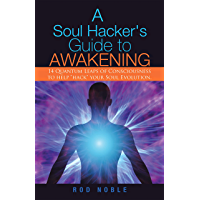 """A Soul Hacker's Guide to Awakening: 14QuantumLeapsOfConsciousnessToHelp""""Hack""""YourSoulEvolution. (English Edition)"""