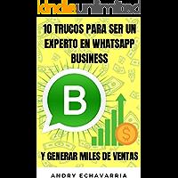 INCREMENTA TUS VENTAS CON WHATSAPP BUSINESS: 10 TRUCOS PARA SER UN EXPERTO EN WHATSAPP BUSINESS Y GENERAR MILES DE…