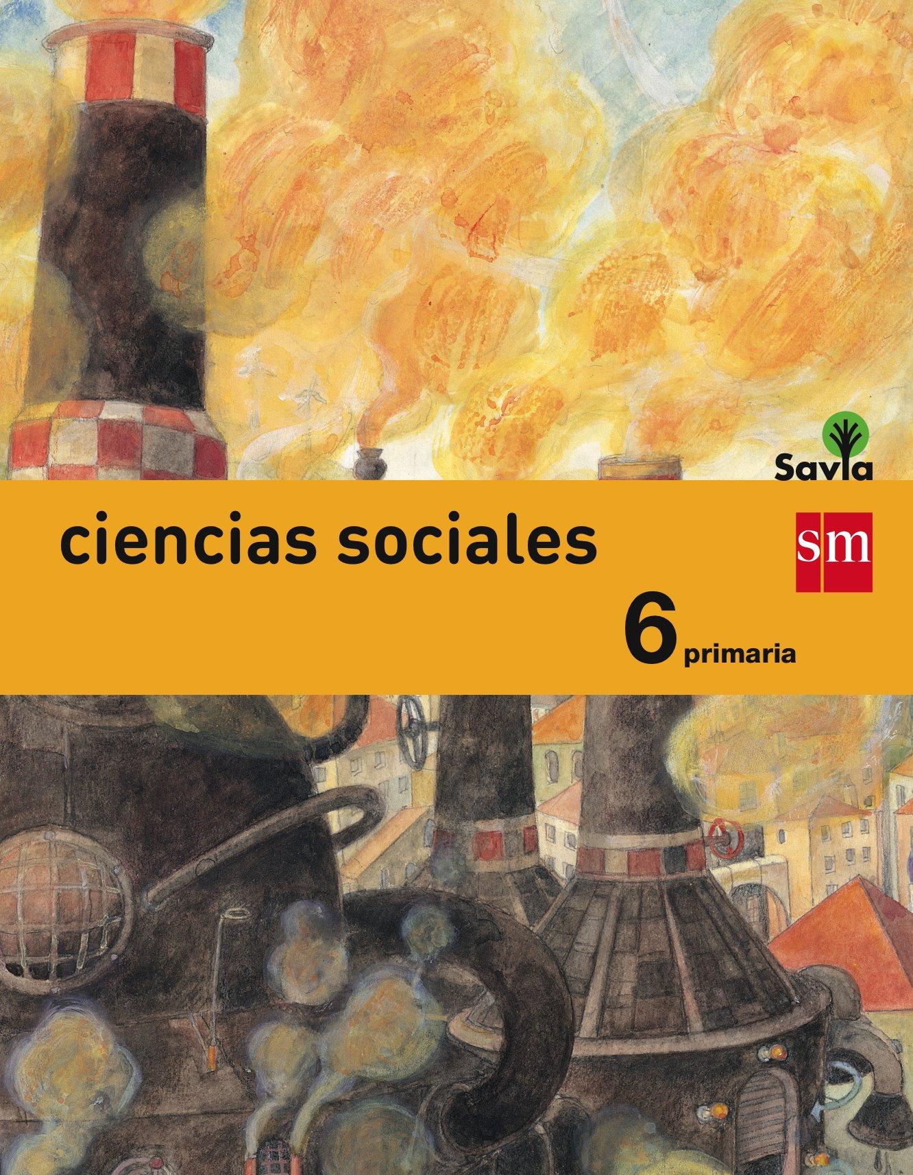 Ciencias Sociales 6 Primaria Savia Spanish Edition Ediciones Sm Equipo De Educación Primaria De Ediciones Sm Martín Heredia Sara Mata Carrasco Alfredo De La Moratalla De La Hoz Vicente Parra Benito Ezequiel