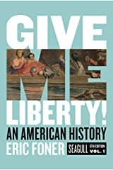 Give Me Liberty!: An American History (Seagull Sixth Edition) (Vol. 1) Kindle Edition