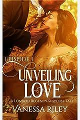 Unveiling Love: A Regency Romance (A London Regency Romantic Suspense Tale Book 1) Kindle Edition