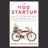 The 100 Startup: Reinvent the Way You Make a Living, Do What You Love, and Create a New Future