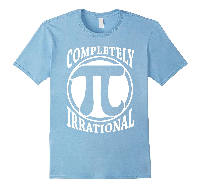 Pi Completely Irrational Tshirt Pi day Shirt Math Lovers Gift Tee Math T-Shirt-BN