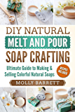DIY Natural Melt and Pour Soap Crafting: Ultimate Guide to Making & Selling Colorful Natural Home-made Soaps (English Edition)