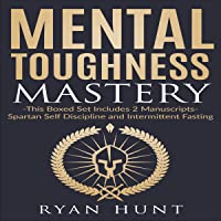 Mental Toughness Mastery: This Boxed Set Includes Two Manuscripts - Spartan Self Discipline and Intermittent Fasting