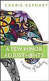 A Few Minor Adjustments: A Memoir of Healing