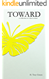 Toward: A Short Story Collection by H. Troy Green